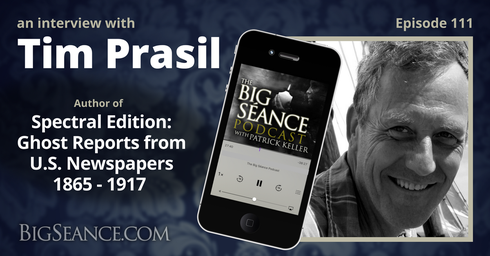 tim_prasil_spectral_edition_ghost_reports_big_seance_podcast_paranormal